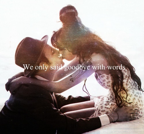 We Only said Goodbye with Words ~ Goodbye Quote