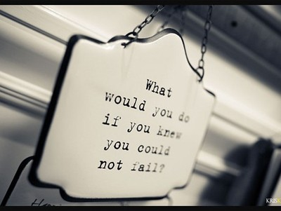 What Would You Do If You Knew You Could Not Fail! ~ Goodbye Quote
