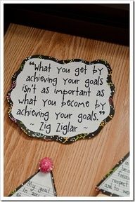 """What You Get By Achieving Your Goals Isn't as Important as what You become by Achieving Your Goals"" ~ Goal Quote"