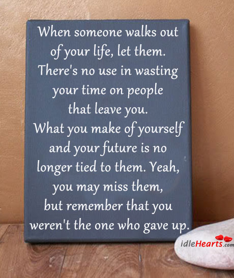 When That One Person Quotes: When Someone Walks Out Of Your Life,let Them.There's No