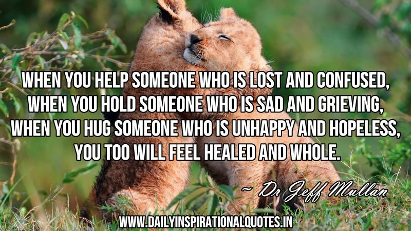 Confused About Life Quotes | When You Help Someone Who Is Lost And Confused Inspirational Quote