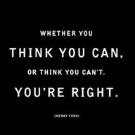 Whether You Think You Can,or Think You Can't You're Right ~ Goal Quote