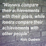 """Winners Compare their Achievements with their Goals,While Losers Compare their Achievements with other People"" ~ Goal Quote"