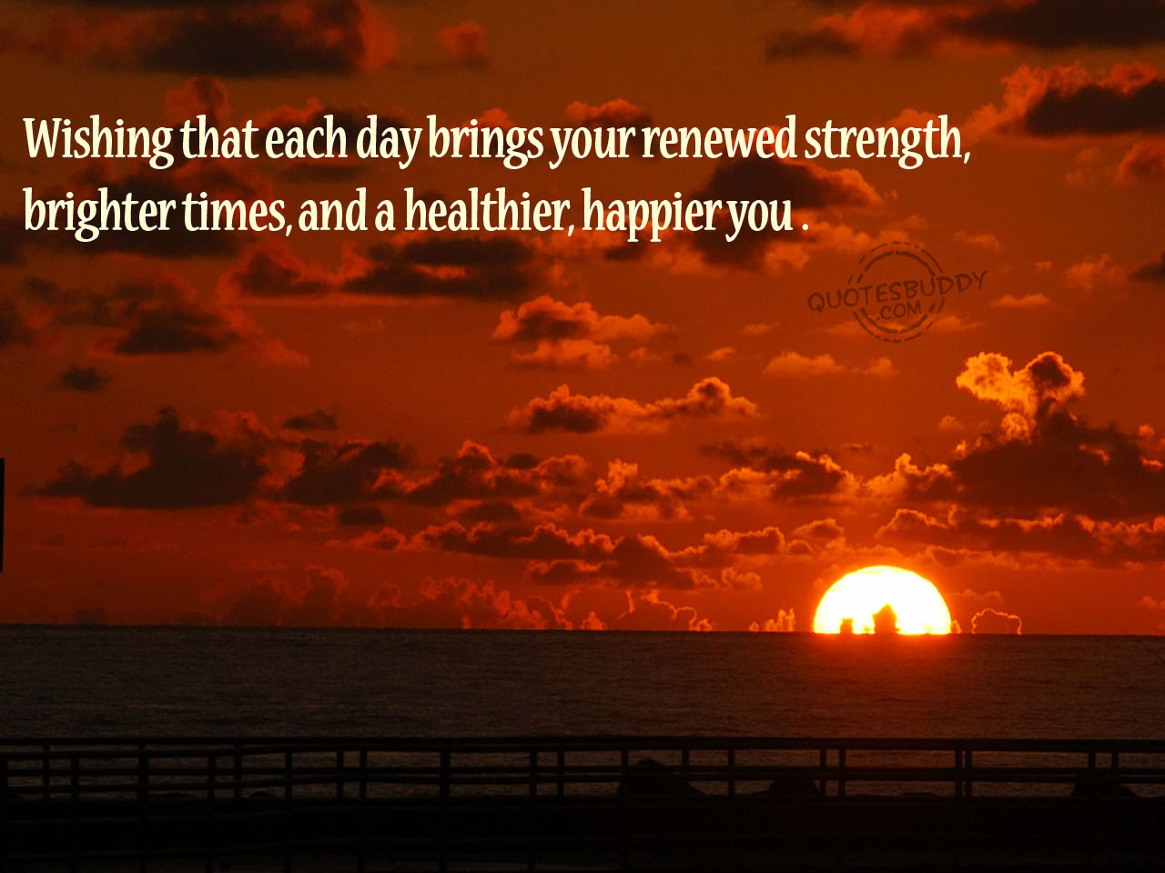 Wishing that Each Day Brings Your Renewed Strength,brighter times and a healthier,happier You ~ Get Well Soon Quote