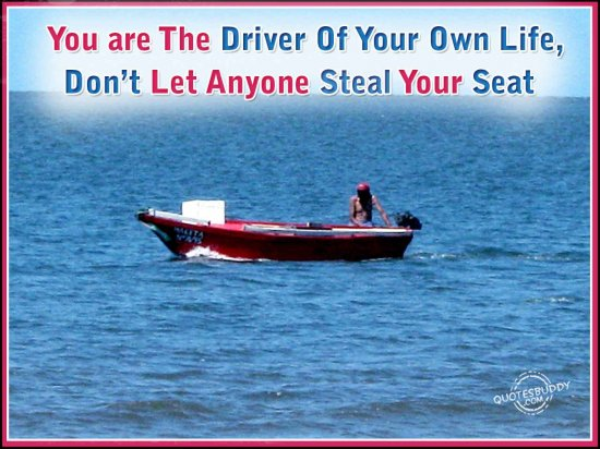 You Are The Driver Of Your Own Life,Donu0027t Let Anyone Steal Your