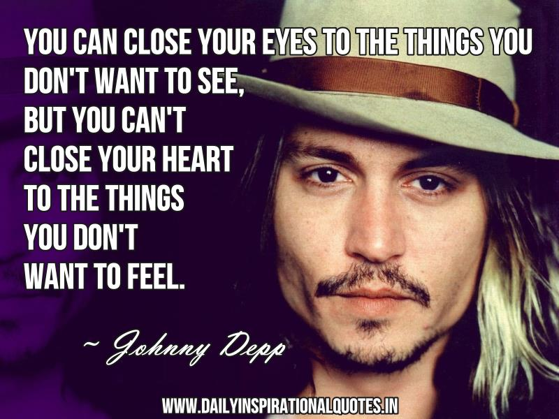 You can close your eyes to the things you don t want to see but you