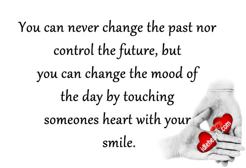 You Can Never Change the Past Nor Control the Future,But ...