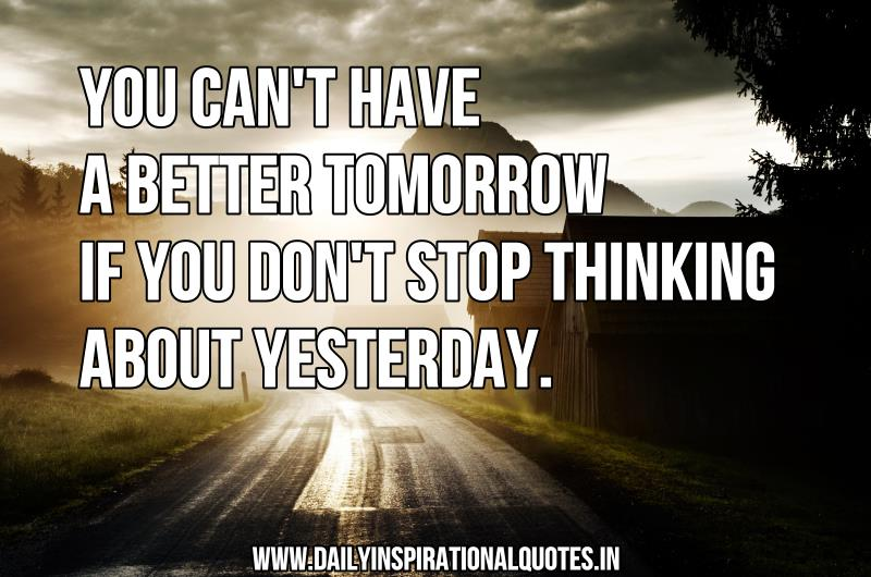 Have Faith In Tomorrow For It Can Bring Better Days: You Can't Have A Better Tomorrow If You Don't Stop