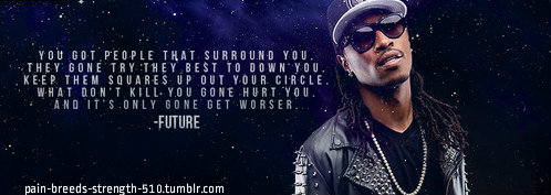 You Got People That Surround You ~ Future Quote