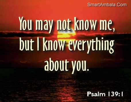 You May Not Know Me,But I Know Everything About You ~ God Quote
