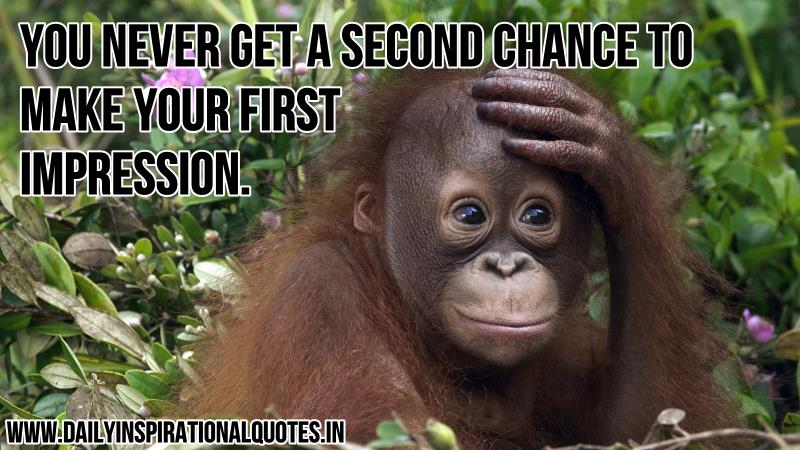 You never get a second chance to make your first impression ~ Inspirational Quote