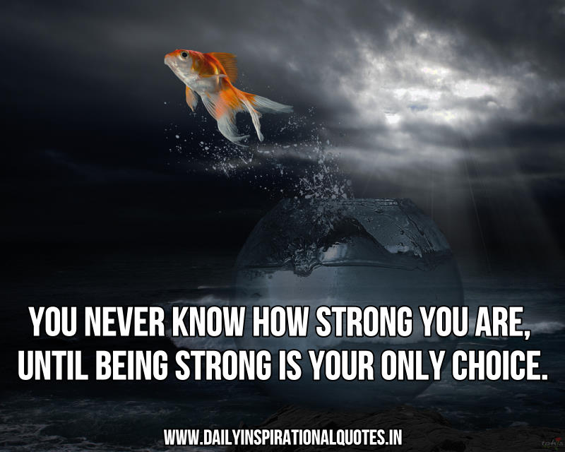 ... you are, until being strong is your only choice ~ Inspirational Quote