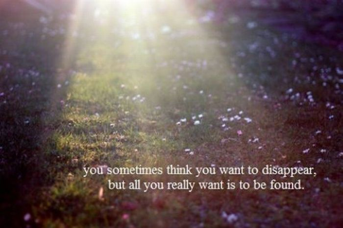 You Sometimes think you want to disappear ~ Inspirational Quote