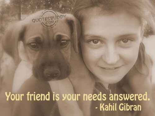 Your friend is your needs answered ~ Friendship Quote