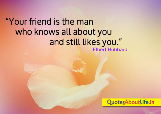 """Your Friends Is the Man Who Knows all about you and still likes you"" ~ Friendship Quote"