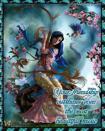 Your Friendship Outshines Even the Most Beautiful Music ~ Friendship Quote