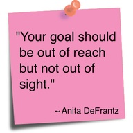 Your Goal Should be Out of Reach But Not Out of Sight ~ Goal Quote