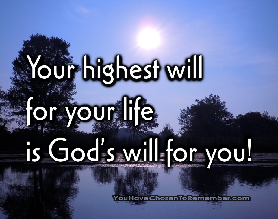 Your Highest Will for Your Life Is God's Will for You! ~ Inspirational Quote