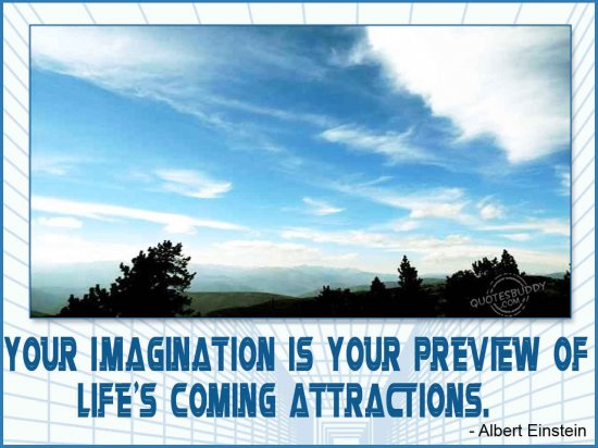 Your Imagination Is Your Preview of Life's Coming Attractions ~ Inspirational Quote