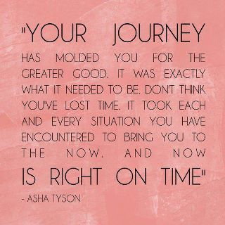 Your Journey Has Molded You For The Creater Good ~ Inspirational Quote