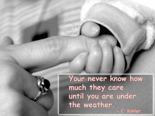 Your never know how much they care until you are under the weather ~ Get Well Soon Quote