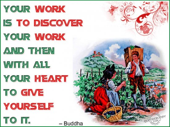 Your Work Is To Discover Your Work And Then With All Your Heart To Give Yourself To It ~ Inspirational Quote