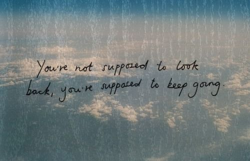 You're Not Supposed to Look Back,You're Supposed to Keep Going ~ Future Quote