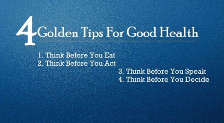 4Golden Tips For Good Health,Think Before You Eat,Think Before You Act,Think Before You Speak,Think Before You Decide ~ Health Quote