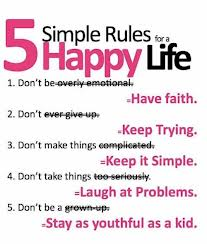 5 Simple Rules For a Happy Life,Have Faith,Keep Trying,Keep It Simple,Laugh At Problems,Stay As Youthful As a Kid ~ Laughter Quote