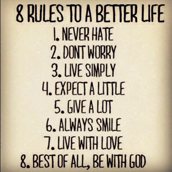8 Rules To A Better Life,Never Hate,Donu0027t Worry,Live