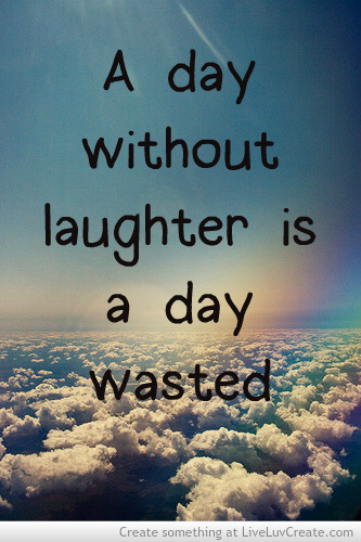 Day Without Laughter Is a Day Wasted   Laughter QuoteQuotes About Laughter