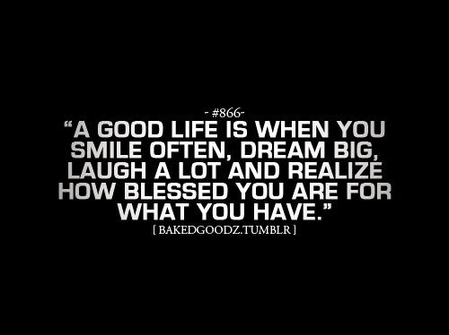 """""""A Good Life Is When You Smile Often,Dream Big,Laugh A Lot"""