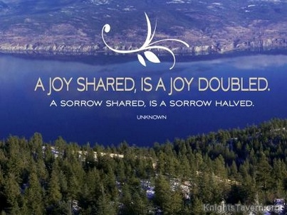 A Joy Shared,Is A Joy Doubled.A Sorrow Shared,Is A Sorrow Halved ~ Joy Quote