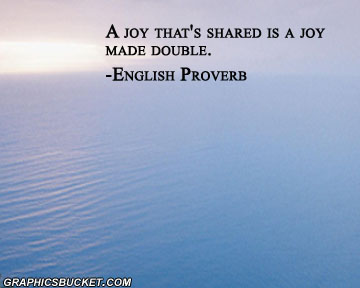 A Joy That's Shared Is A Joy Made Double ~ Joy Quote