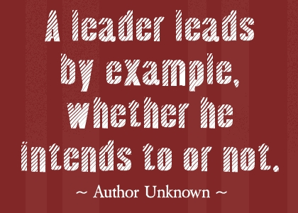 Leaders Lead By Examplewhether One Intends To Or Not Leadership