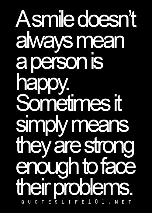 A Smile Doesnt Always Men A Person Is Happy Sometimes It Simply