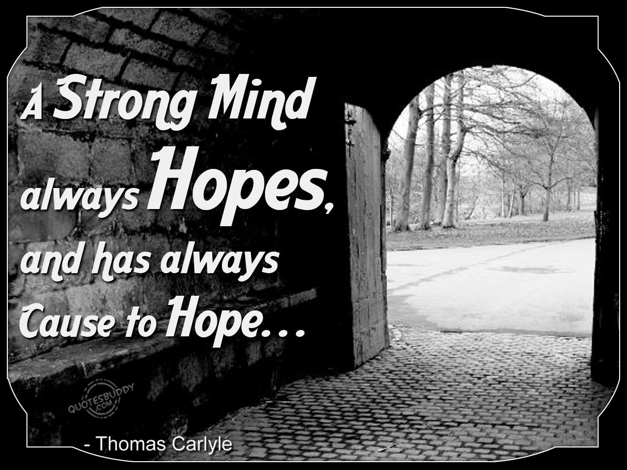 A Strong Mind Always Hopes.and Has Always Cause to Hope ~ Hope Quote