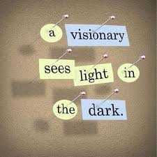A Visionary Sees Light In The Dark ~ Leadership Quote