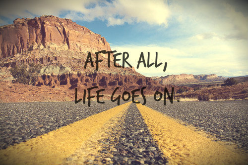 After All, Life Goes On