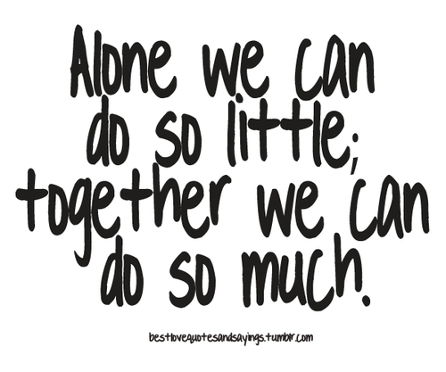 Quotes Together We Can Succeed: Alone We Can Do So Little, Together We Can Do So Much