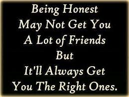 is honesty always good No man has a good enough memory to make a successful  pretty much all the honest truth telling in the world is done by  honesty doesn't always pay,.