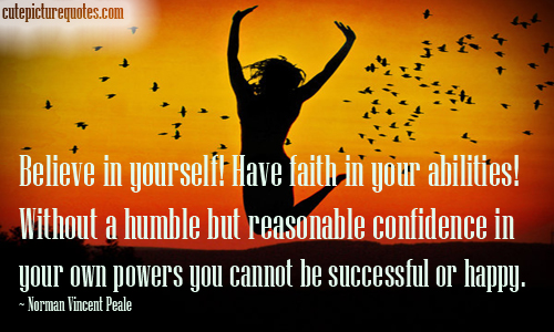 Faith Without Reason Quote: Believe In Yourself Have Faith In Your Abilities! Without