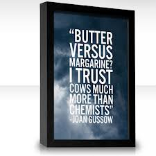 """""""Butter Versus Margarine! I Trust Cows Much More Than Chemists"""" ~ Health Quote"""