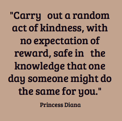 carry out a random act of kindnesswith no expectation of rewardsafe in the knowledge that one day someone might do the same for you kindness quote Self Centered People Quotes