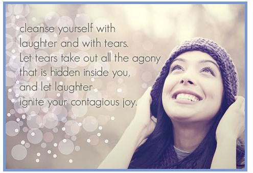 Cleanse Yourself With Laughter and With Tears.Let Tears Take Out All The Agony That Is Hidden Inside You and Let Laughter Ignite Your Contagious Joy ~ Laughter Quote