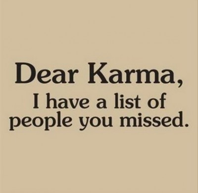 Dear Karma, I Have List Of People You Missed ~ Life Quote