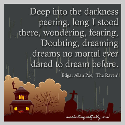 Deep into the darkness peering, long I stood there, wondering, fearing,Doubting,Dreaming Dream No Mortal Ever Dared to Dream Before ~ Halloween Quote