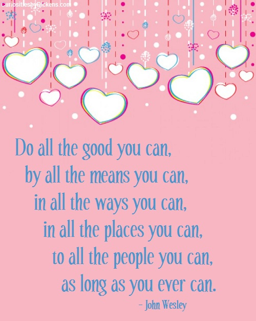 Do All the Good You Can,by all the Means You Can,In all the Ways You Can.In all the places You can ~ Kindness Quote
