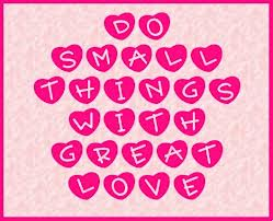 Do Small Things With Great Love ~ Kindness Quote