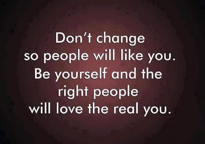 Don't Change So People Will Like YouBe Yourself And The Right Inspiration Love And Change Quotes
